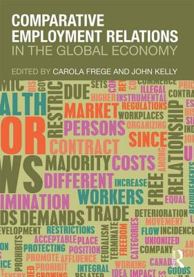 Comparative Employment Relations in the Global Economy By Frege, Carola (EDT)/ Kelly, John (EDT)
